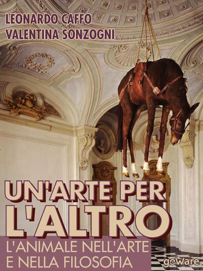 Un arte per l'altro, l'ebook illustrato di Valentina Sonzogni scritto con il filosofo Leonardo Caffo, che affronta il tema dell'animale nell'arte e nella filosofia. Si tratta di un approccio molto originale e inedito.