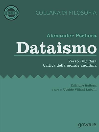Lo studioso tedesco Alexander Pschera si è occupato degli aspetti etico del Dataismo in un libro tradotto anche in italiano.