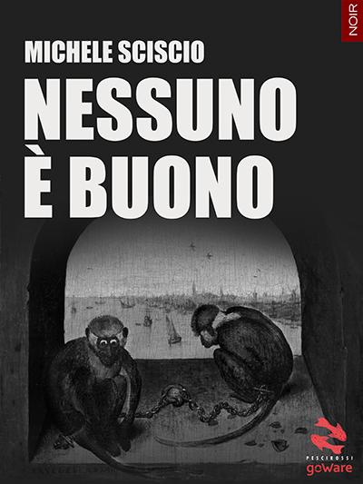 """""""Nessuno è buono"""" di Michele Sciscio"""