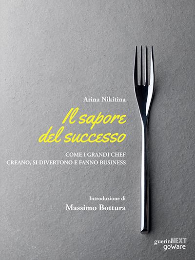 Il sapore del successo di Arina Nikitina introduzione di Massimo Bottura
